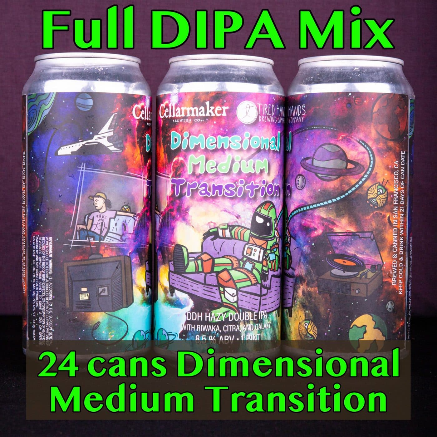 "All DIPA 24 CANS Of ""Dimensional Medium Transition"" DDH DIPA ~ Collab With TIRED HANDS… SHIPPING Out On WEDNESDAY 9/23 For NEXT DAY Delivery*"