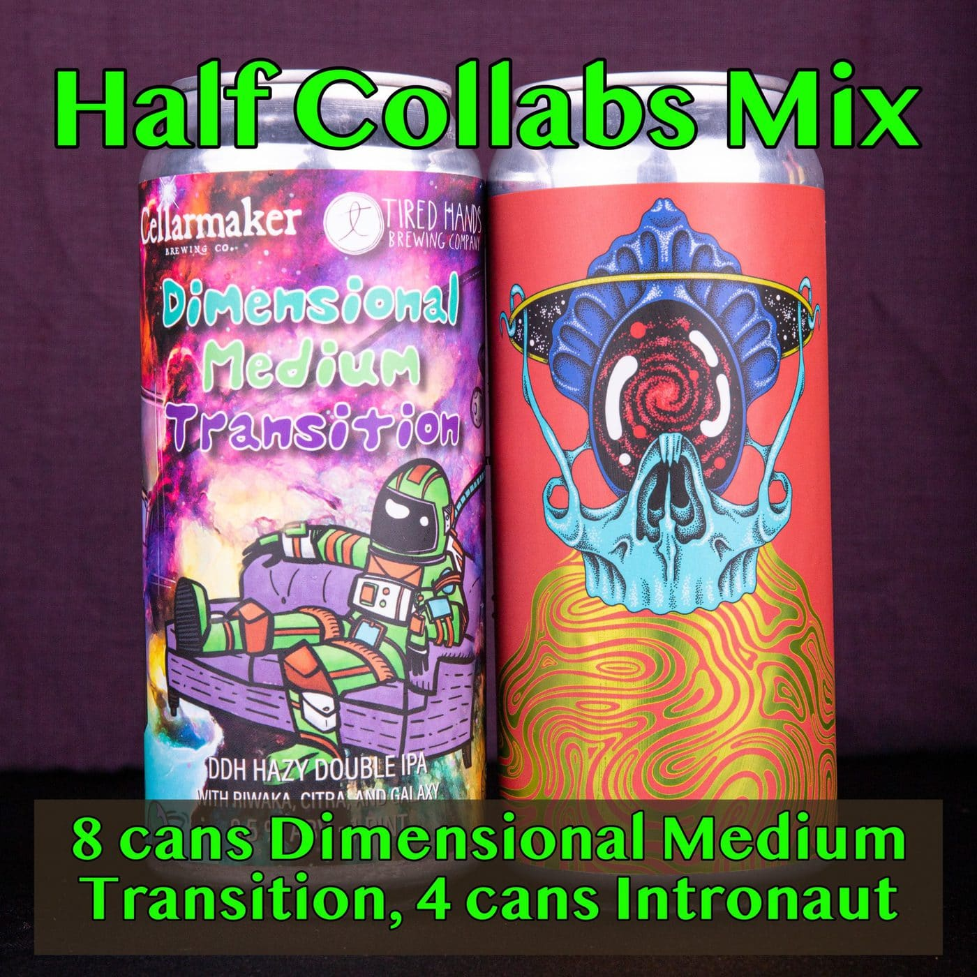"Half Collabs Mix ~8 ""Dimensional Medium Transition"" DDH DIPA ~ Collab With TIRED HANDS, 4 ""Intronaut"" Pale Ale ~ Collab With TIRED HANDS… SHIPPING Out On WEDNESDAY 9/23 For NEXT DAY Delivery*"