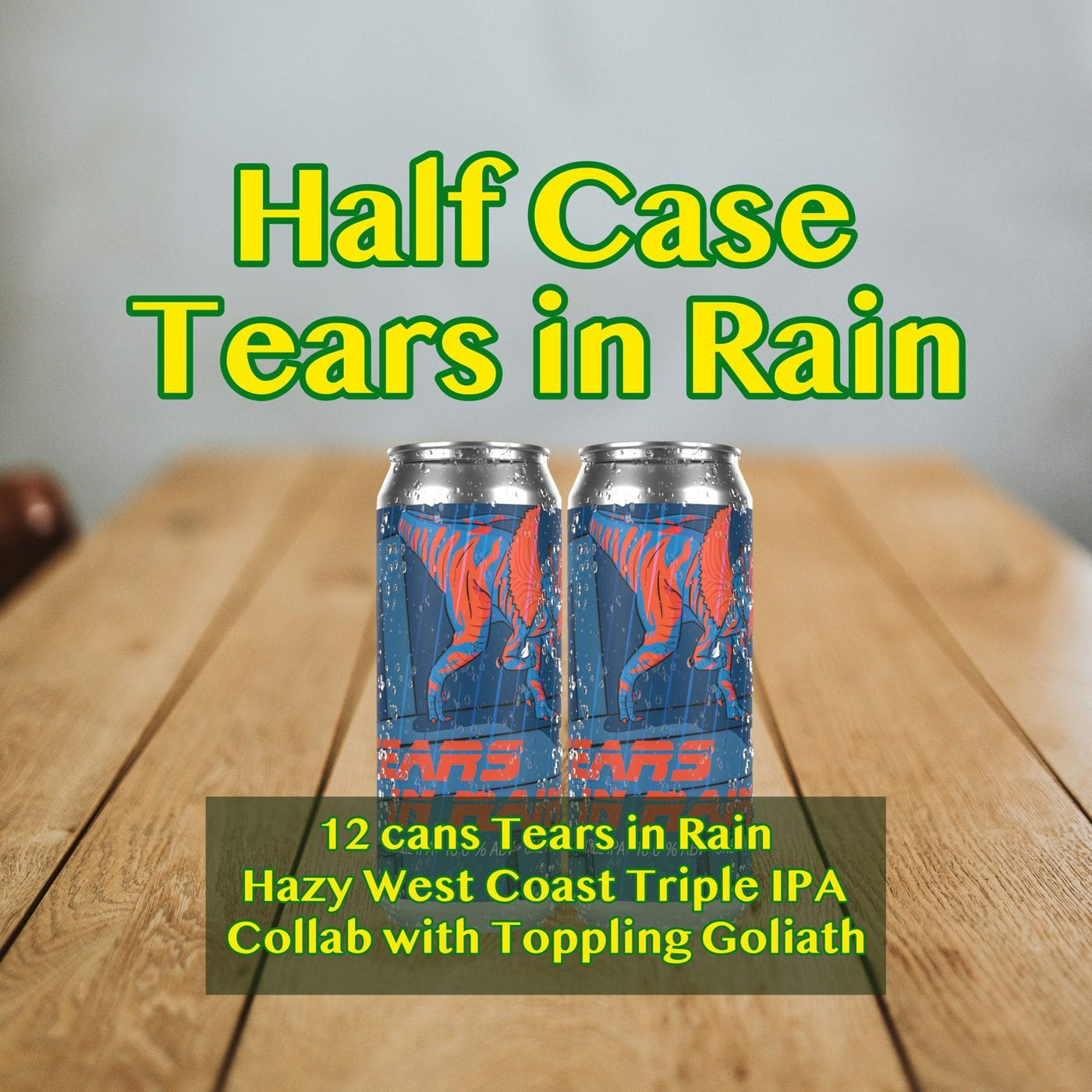HALF CASE 12 CANS Tears In Rain HAZY TIPA – Shipping Out Tuesday 3/2 For Next Day Delivery*