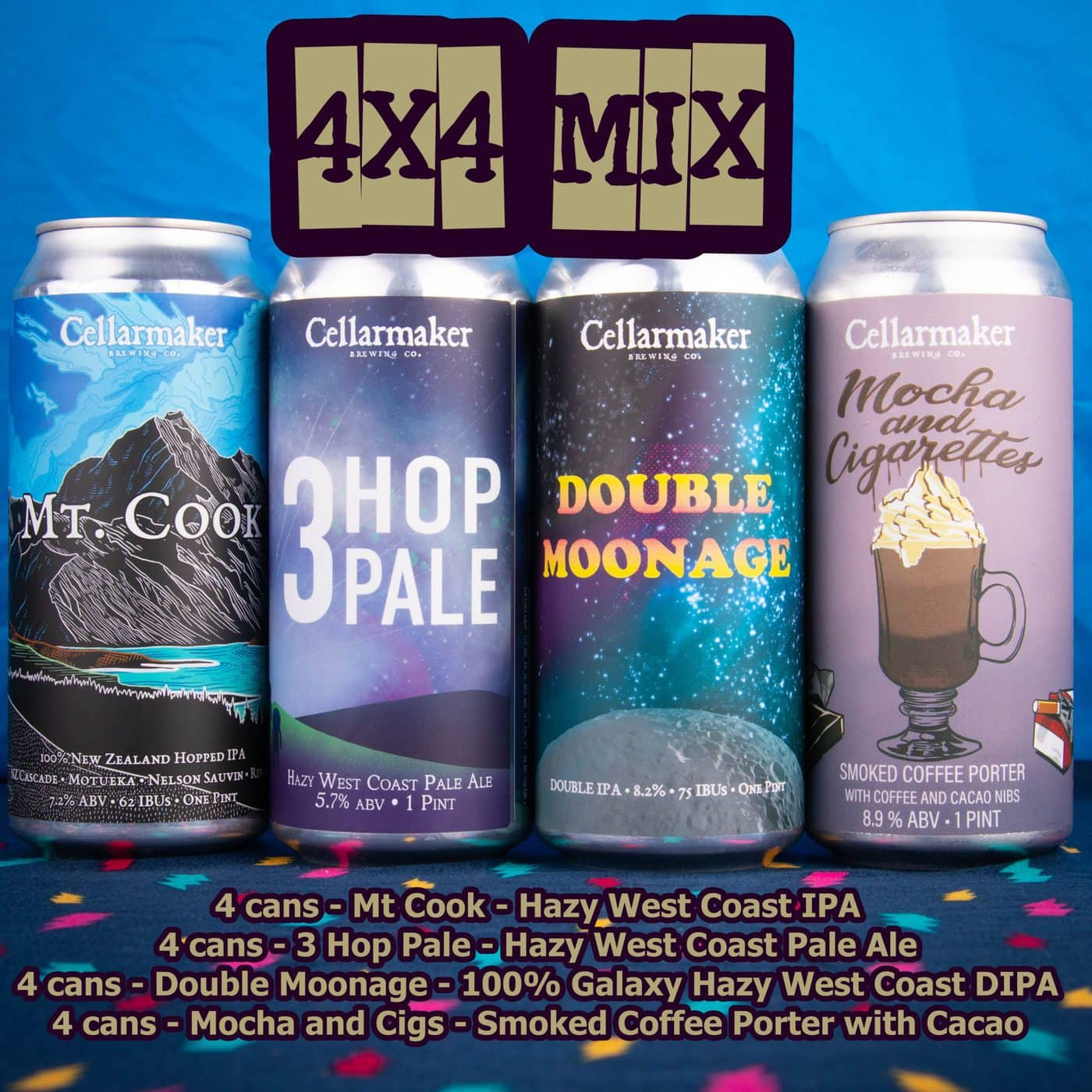 16 CANS – 4×4 MIX – 4 Mt Cook IPA, 4 Three Hop Pale Ale, 4 Double Moonage Hazy DIPA And 4 Mocha And Cigs  – Shipping Out Tuesday 5/11 For Next Day Delivery*