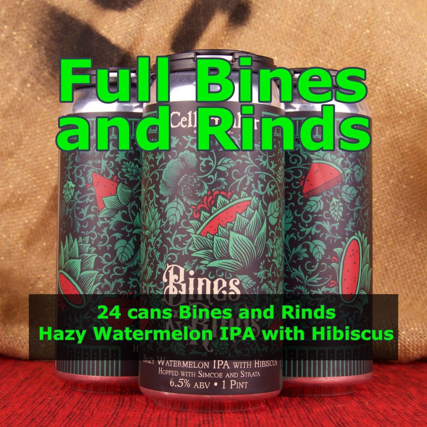 FULL CASE 24 CANS Bines And Rinds IPA With Watermelon – Shipping Out Tuesday 6/15 For Next Day Delivery*