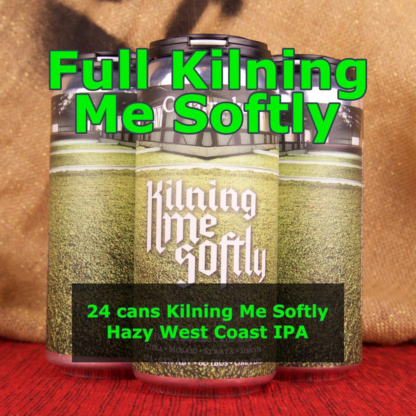FULL CASE 24 CANS Kilning Me Softly IPA – Shipping Out Tuesday 6/15 For Next Day Delivery*