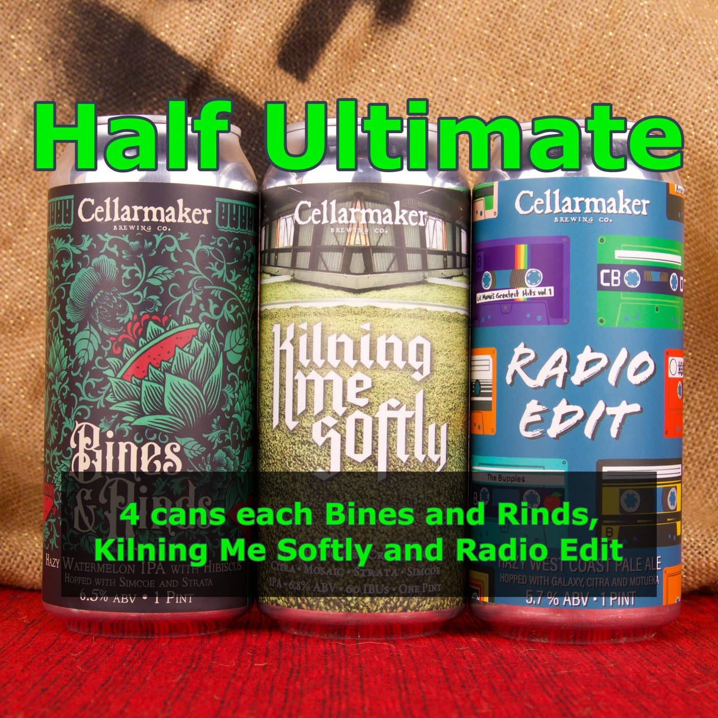 12 CANS – Half Ultimate MIX – 4 Kilning Me Softly IPA  4 Radio Edit Pale Ale,  4 Bines Ands Rinds IPA With Watermelon – Shipping Out Tuesday 6/15 For Next Day Delivery*