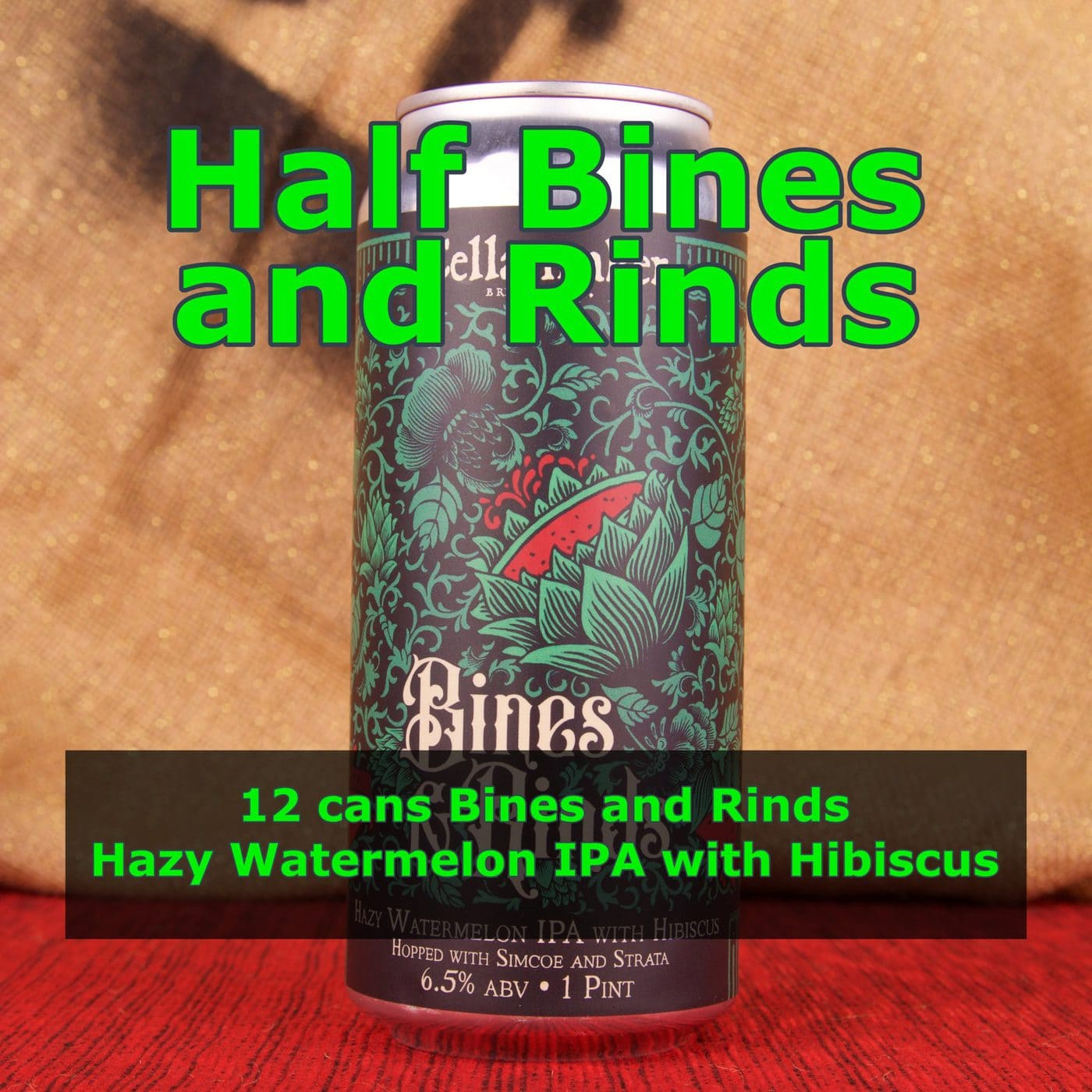12 CANS Bines And Rinds Watermelon IPA – Shipping Out Tuesday 6/15 For Next Day Delivery*