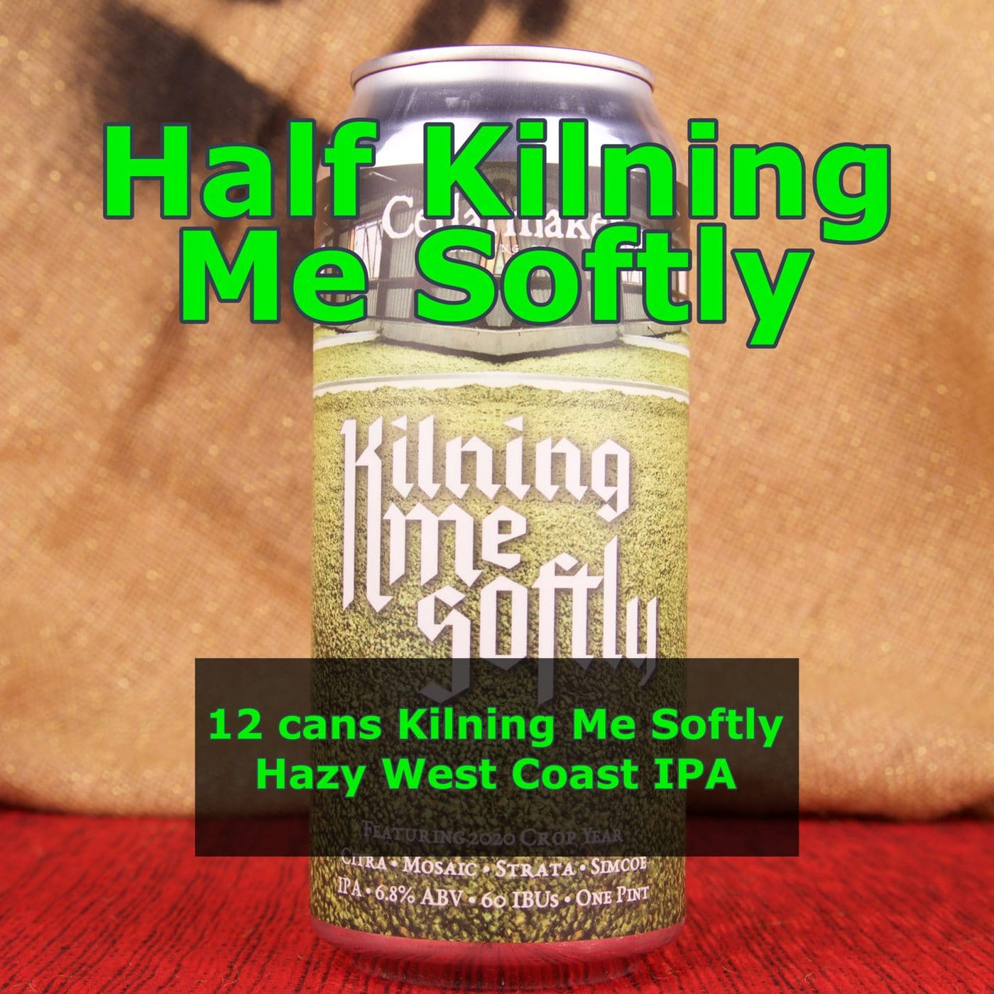 12 CANS Kilning Me Softly IPA – Shipping Out Tuesday 6/15 For Next Day Delivery*